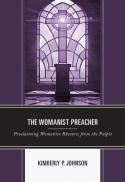 The womanist preacher : proclaiming womanist rhetoric from the pulpit