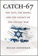 Catch-67 : the left, the right, and the legacy of the Six-Day War