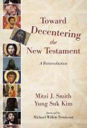 Toward decentering the New Testament : a reintroduction