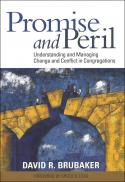 Promise and peril : understanding and managing change and conflict in congregations