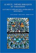 Le récit : thèmes bibliques et variations :  lectures et réécritures littéraires et artistiques : VIIIe colloque international du RRENAB, Metz, 26-29 mai 2016