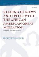 Reading Hebrews and 1 Peter with the African American great migration : diaspora, place and identity
