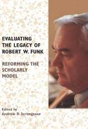 Evaluating the legacy of Robert W. Funk : reforming the scholarly model
