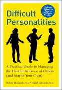 Difficult personalities : a practical guide to managing the hurtful behavior of others (and maybe your own)