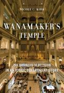 Wanamaker's temple : the business of religion in an iconic department store