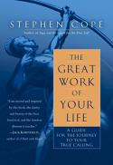 The great work of your life : a guide for the journey to your true calling