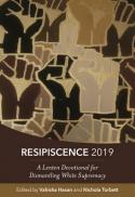 Resipiscence 2019 : a Lenten devotional for dismantling white supremacy