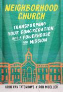 Neighborhood church : transforming your congregation into a powerhouse for mission