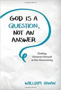 God is a question, not an answer : finding common ground in our uncertainty