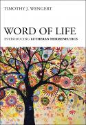 Word of life : introducing Lutheran hermeneutics