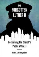The forgotten Luther II : reclaiming the church's public witness