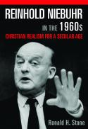 Reinhold Niebuhr in the 1960s : Christian realism for a secular age