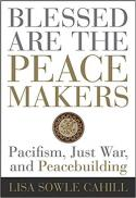 Blessed are the peace makers : pacifism, just war, and peacemaking