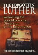 The forgotten Luther : reclaiming the social-economic dimension of the Reformation