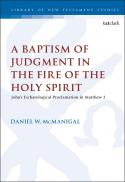 A baptism of judgment in the fire of the Holy Spirit : John's eschatological proclamation in Matthew 3