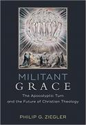 Militant grace : the apocalyptic turn and the future of Christian theology