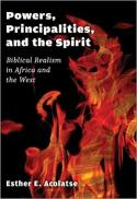 Powers, principalities, and the spirit : biblical realism in Africa and the West