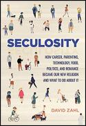 Seculosity : how career, parenting, technology, food, politics, and romance became our new religion and what to do about it