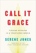 Call it grace : finding meaning in a fractured world