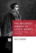 The brightest mirror of God's works : John Calvin's theological anthropology