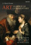 Art as biblical commentary : visual criticism from Hagar the wife of Abraham to Mary the mother of Jesus