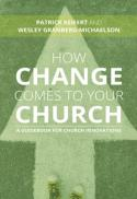 How change comes to your church : a guidebook for church innovations