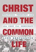Christ and the common life : political theology and the case for democracy