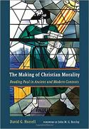 The making of Christian morality : reading Paul in ancient and modern contexts