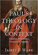 Paul's theology in context : creation, incarnation, covenant, and kingdom