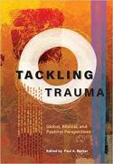 Tackling trauma : global, biblical, and pastoral perspectives