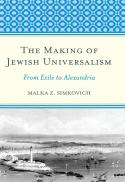 The making of Jewish universalism : from exile to Alexandria