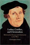 Luther, conflict, and Christendom : Reformation Europe and Christianity in the west