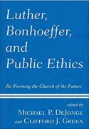 Luther, Bonhoeffer, and public ethics : re-forming the church of the future