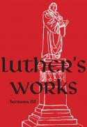 Sermons III (Luther, Martin, 1483-1546. Works. English. American edition. 1955 ; vol. 56)