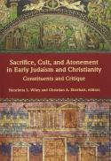 Sacrifice, cult, and atonement in early Judaism and Christianity : constituents and critique