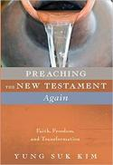 Preaching the New Testament again : faith, freedom, and transformation
