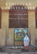 Ethiopian Christianity : history, theology, practice