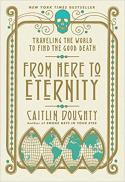 From here to eternity : traveling the world to find the good death