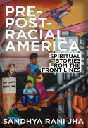 Pre-post-racial America : spiritual stories from the front lines