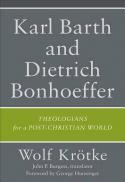 Karl Barth and Dietrich Bonhoeffer : theologians for a post-Christian world