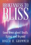 Brokenness to bliss : good news about death, dying, and beyond