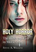 Holy horror : the Bible and fear in movies