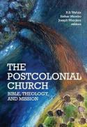 The postcolonial church : Bible, theology, and mission