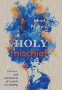 Holy mischief : in honor and celebration of women in ministry
