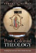 Post-colonial theology : finding God and each other amidst the hate