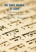 We have heard, O Lord : an introduction to the theology of the Psalter