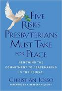 Five risks Presbyterians must take for peace : renewing the commitment to peacemaking in the PC(USA)