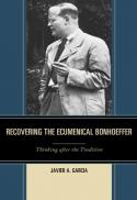 Recovering the ecumenical Bonhoeffer : thinking after the tradition
