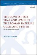 The contest for time and space in the Roman imperial cults and 1 Peter : reconfiguring the universe