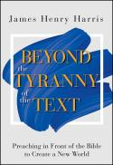Beyond the tyranny of the text : preaching in front of the Bible to create a new world